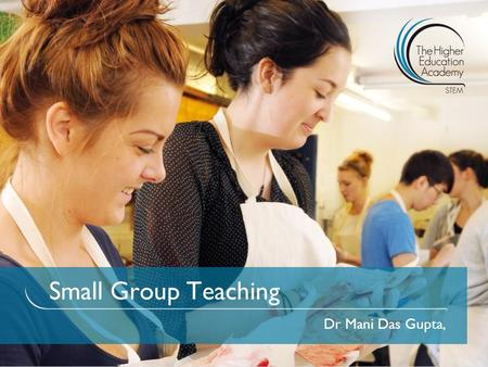 Small Group Teaching Dr Mani Das Gupta,. To introduce you to different ways of approaching small group teaching To reflect on your small group teaching.
