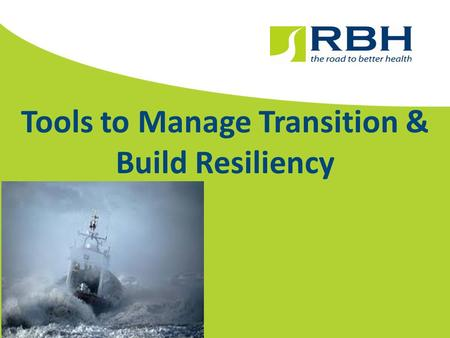 Tools to Manage Transition & Build Resiliency. Why This Topic, and Why Now? Change happens at an accelerated pace, in our country, our communities and.