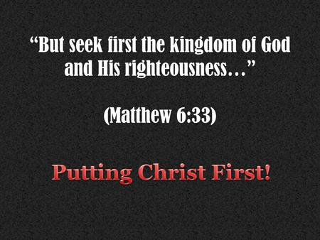 """But seek first the kingdom of God and His righteousness…"" (Matthew 6:33)"