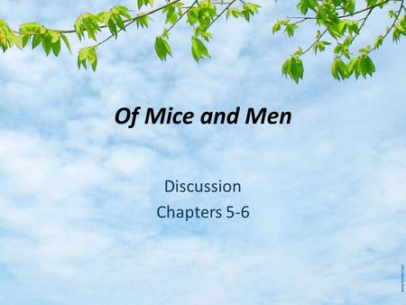 Of Mice and Men Discussion Chapters 5-6. Learning Target I can analyze how the decisions the author made regarding the order of events impacted the story.