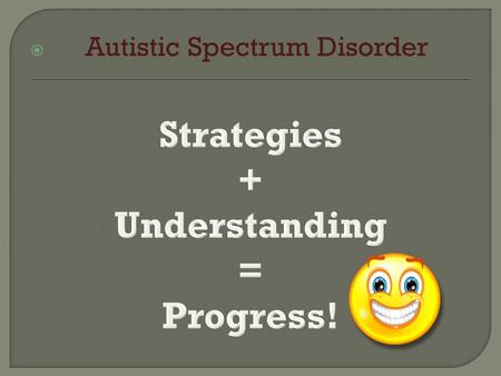 Autistic Spectrum Disorder.  The workstation should, ideally, be set against the wall so the child is facing the wall. This is to minimise distractions.