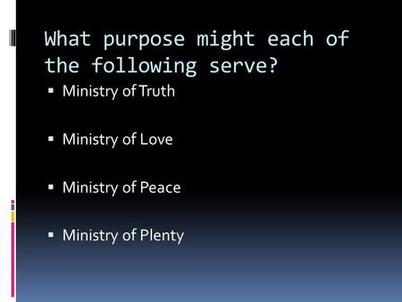 What purpose might each of the following serve?  Ministry of Truth  Ministry of Love  Ministry of Peace  Ministry of Plenty.