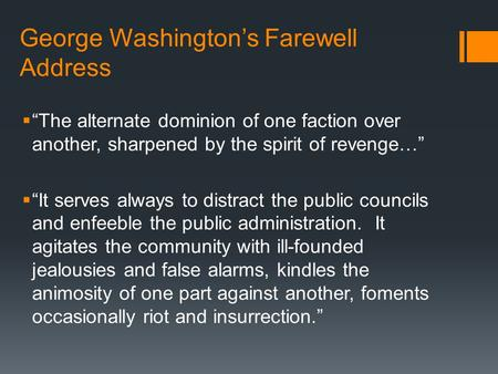 george washington s farewell address On this date, william hill boner of tennessee read george washington's farewell address on the house floor—an annual tradition for nearly 50 years—for the last time  the practice began during a joint session of congress on february 22, 1862, when secretary of the senate john w forney, who previously served as clerk of the.