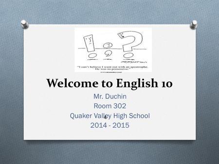 Www.afuntab.com Welcome to English 10 Mr. Duchin Room 302 Quaker Valley High School 2014 - 2015 4.