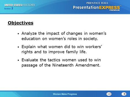 Objectives Analyze the impact of changes in women's education on women's roles in society. Explain what women did to win workers' rights and to improve.
