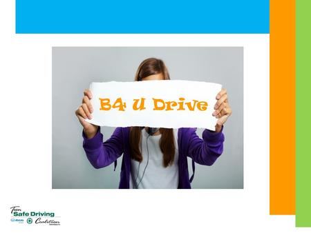 B4 U Drive. We're Not Kids Anymore  We're not kids anymore, so people expect more of us – even when it comes to riding in a car.  The challenge is knowing.