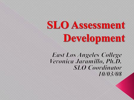 The goal of the Student Learning Outcomes (SLO) process at East Los Angeles College is to develop and implement innovative and effective assessments of.