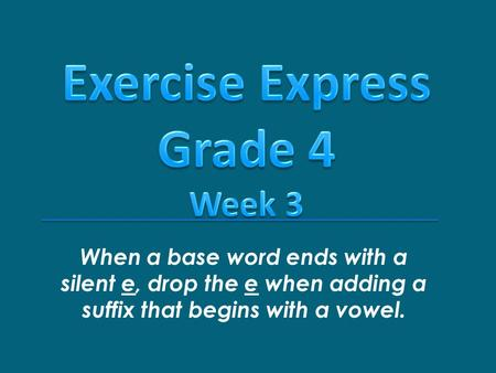 When a base word ends with a silent e, drop the e when adding a suffix that begins with a vowel.