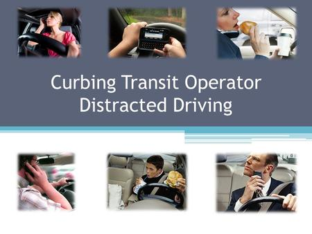 Curbing Transit Operator Distracted Driving. Mr. Victor Wiley Transit Safety Programs Manager, FDOT Ms. Deborah Sapper and Ms. Amber Reep Sr. Research.