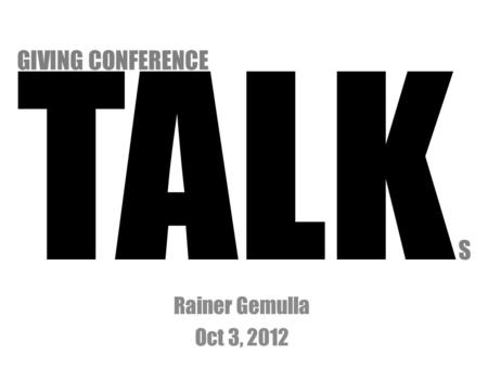 TALK S Rainer Gemulla Oct 3, 2012 GIVING CONFERENCE.