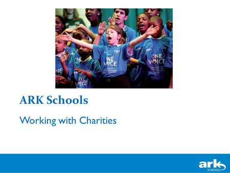 ARK Schools Working with Charities. Thank you Who we are A family of schools with the same vision... to create a network of outstanding schools so that.