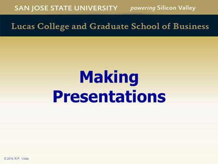 "© 2014 R.P. Vitale Making Presentations. © 2014 R.P. Vitale Context ""Set the Room"" Audience as client/customer Persuade Inform."
