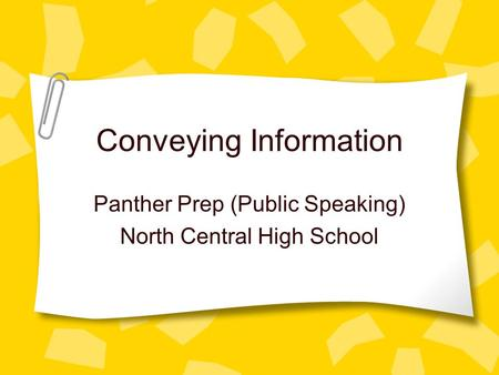 Conveying Information Panther Prep (Public Speaking) North Central High School.