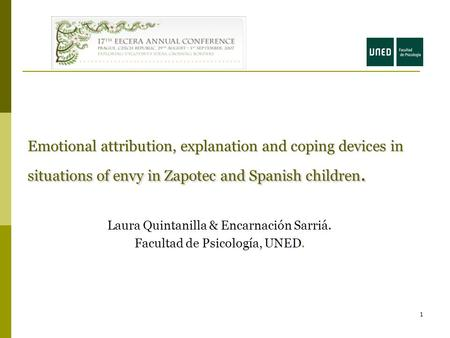 1 Emotional attribution, explanation and coping devices in situations of envy in Zapotec and Spanish children. Laura Quintanilla & Encarnación Sarriá.