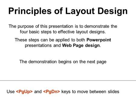 Principles of Layout Design The purpose of this presentation is to demonstrate the four basic steps to effective layout designs. These steps can be applied.