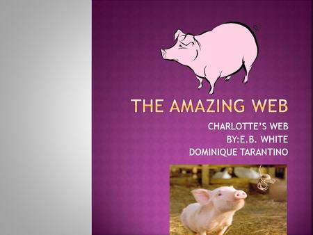 CHARLOTTE'S WEB BY:E.B. WHITE DOMINIQUE TARANTINO.