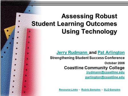 Assessing Robust Student Learning Outcomes Using Technology Jerry Rudmann Jerry Rudmann and Pat Arlington Strengthening Student Success Conference October.