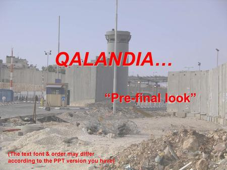 "QALANDIA… ""Pre-final look"" (The text font & order may differ according to the PPT version you have)"