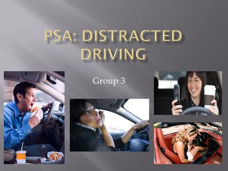 Group 3.  Driving takes a lot of concentration. It is easy to become distracted. That is why we must avoid things that distract us, such as phones,