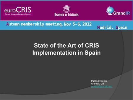 State of the Art of CRIS Implementation in Spain Pablo de Castro GrandIR, CB
