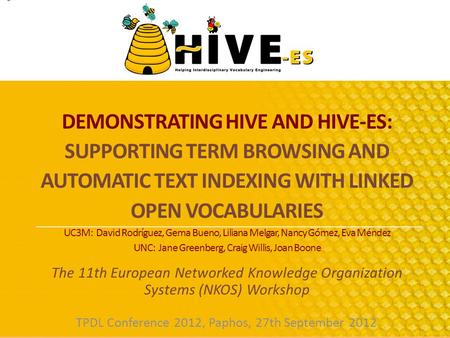 DEMONSTRATING HIVE AND HIVE-ES: SUPPORTING TERM BROWSING AND AUTOMATIC TEXT INDEXING WITH LINKED OPEN VOCABULARIES UC3M: David Rodríguez, Gema Bueno, Liliana.