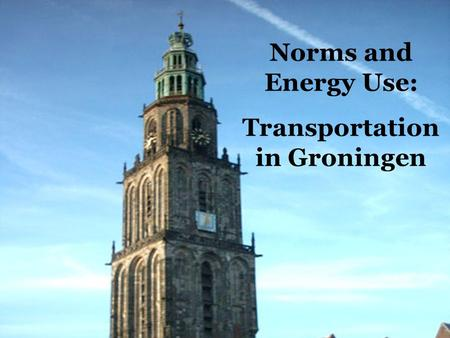 Norms and Energy Use: Transportation in Groningen.