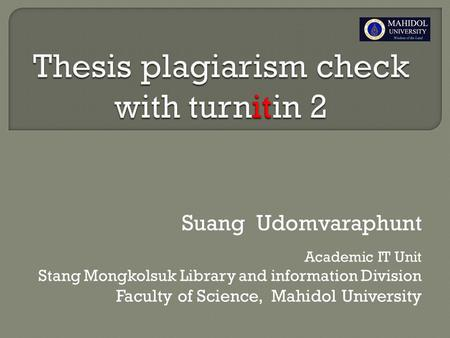 Suang Udomvaraphunt Academic IT Unit Stang Mongkolsuk Library and information Division Faculty of Science, Mahidol University.