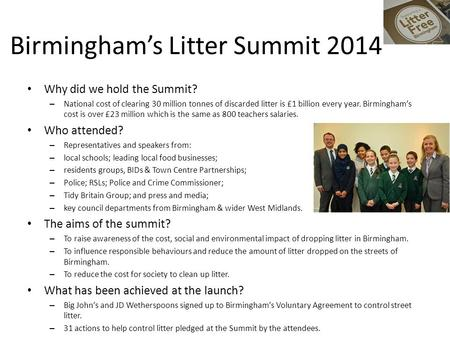 Birmingham's Litter Summit 2014 Why did we hold the Summit? – National cost of clearing 30 million tonnes of discarded litter is £1 billion every year.