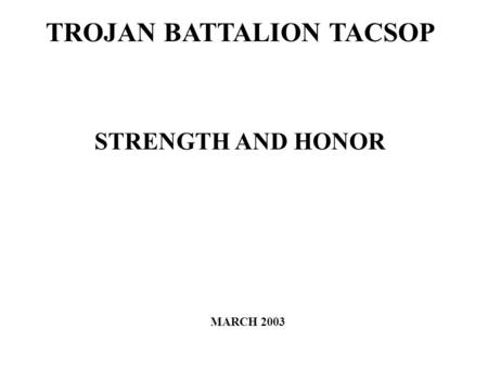TROJAN BATTALION TACSOP STRENGTH AND HONOR MARCH 2003.