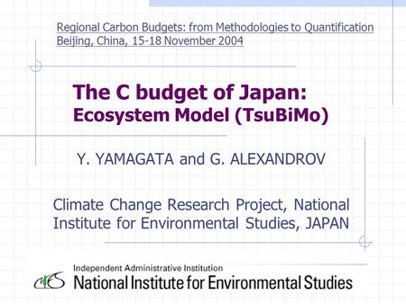 The C budget of Japan: Ecosystem Model (TsuBiMo) Y. YAMAGATA and G. ALEXANDROV Climate Change Research Project, National Institute for Environmental Studies,