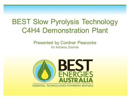 BEST Slow Pyrolysis Technology C4H4 Demonstration Plant Presented by Cordner Peacocke for Adriana Downie.