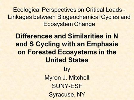 Ecological Perspectives on Critical Loads - Linkages between Biogeochemical Cycles and Ecosystem Change Differences and Similarities in N and S Cycling.