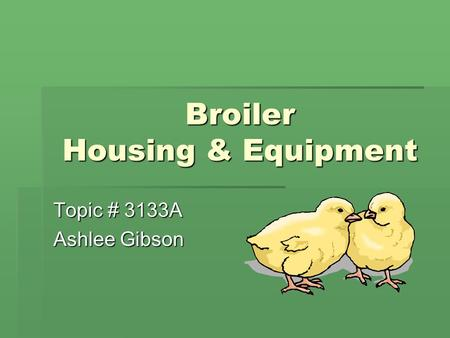 Broiler Housing & Equipment Topic # 3133A Ashlee Gibson.