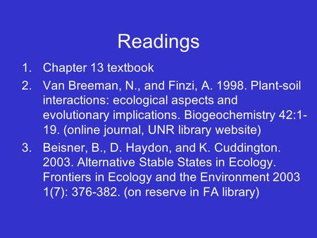 Readings 1.Chapter 13 textbook 2.Van Breeman, N., and Finzi, A. 1998. Plant-soil interactions: ecological aspects and evolutionary implications. Biogeochemistry.