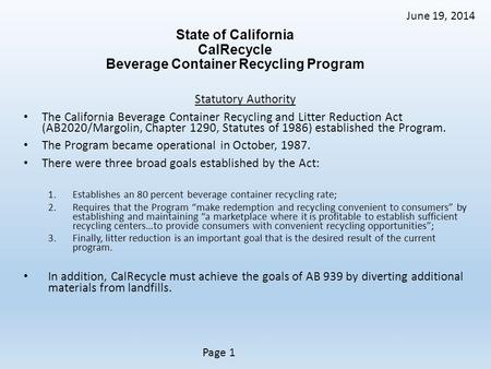 Page 1 Page 2 June 19, 2014 State of California CalRecycle Beverage Container Recycling Program Statutory Authority The California Beverage Container Recycling.