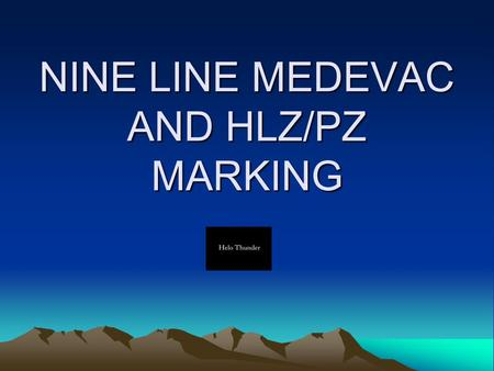 NINE LINE MEDEVAC AND HLZ/PZ MARKING