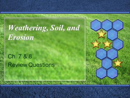 Weathering, Soil, and Erosion Ch. 7 & 8 Review Questions.