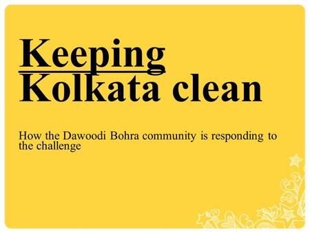 Keeping Kolkata clean How the Dawoodi Bohra community is responding to the challenge.