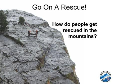 Go On A Rescue! How do people get rescued in the mountains?