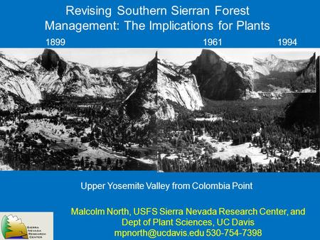 Revising Southern Sierran Forest Management: The Implications for Plants Malcolm North, USFS Sierra Nevada Research Center, and Dept of Plant Sciences,