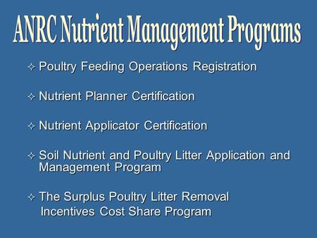  Poultry Feeding Operations Registration  Nutrient Planner Certification  Nutrient Applicator Certification  Soil Nutrient and Poultry Litter Application.