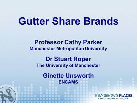 Gutter Share Brands Dr Stuart Roper The University of Manchester Ginette Unsworth ENCAMS Professor Cathy Parker Manchester Metropolitan University.
