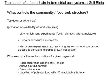 The saprotrofic food chain in terrestrial ecosystems : Soil Biota What controls the community / food web structure? Top-down or bottom-up? (predation or.
