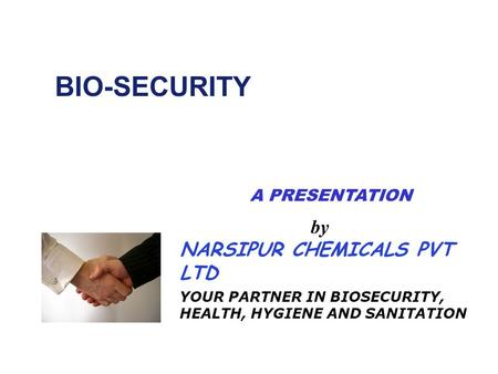 BIO-SECURITY by NARSIPUR CHEMICALS PVT LTD YOUR PARTNER IN BIOSECURITY, HEALTH, HYGIENE AND SANITATION A PRESENTATION.