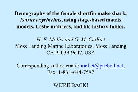 Demography of the female shortfin mako shark, Isurus oxyrinchus, using stage-based matrix models, Leslie matrices, and life history tables. H. F. Mollet.