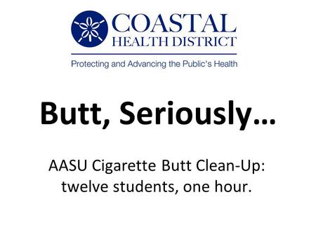 Butt, Seriously… AASU Cigarette Butt Clean-Up: twelve students, one hour.
