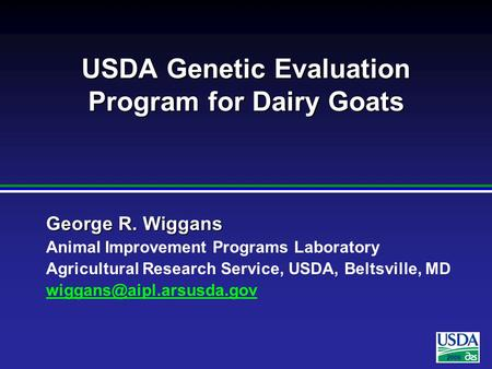 2006 George R. Wiggans Animal Improvement Programs Laboratory Agricultural Research Service, USDA, Beltsville, MD USDA Genetic.
