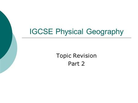 IGCSE Physical Geography Topic Revision Part 2. Ecosystems  An ecosystem is a natural system in which life cycles of plants and animals are closely linked.