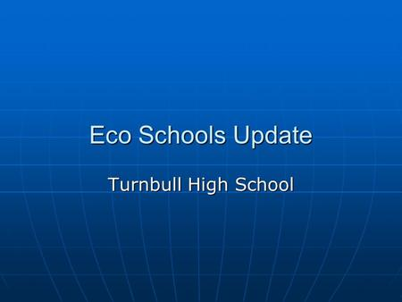 Eco Schools Update Turnbull High School. What is Eco Schools? Eco Schools is a programme for promoting environmental awareness in a way which links to.