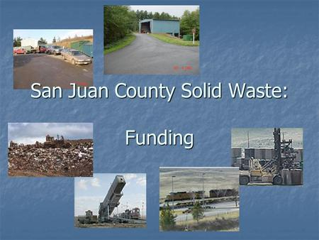 San Juan County Solid Waste: Funding. Solid Waste Funding Current Solid Waste Revenue Current Solid Waste Revenue Rate Structure used to collect revenue.